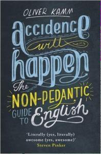 Accidence Will Happen: The Non-Pedantic Guide to English by Oliver Kamm